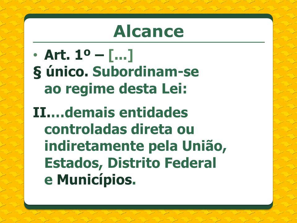 Alcance Art. 1º – [...] § único. Subordinam-se ao regime desta Lei: